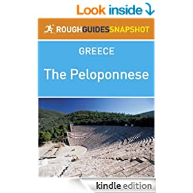 The Peloponnese Rough Guides Snapshot Greece (includes Corinth, The Argolid, Mycenae, Argos, Nafplio, Epidaurus, Monemvasia, Kythira, The Mani, Sparti, ... Patra, Kalavryta) (Rough Guide to...)
