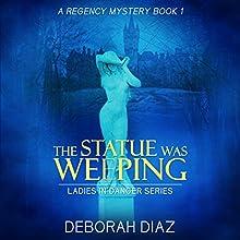 The Statue Was Weeping: Ladies in Danger Series, Book 1 Audiobook by Deborah Diaz Narrated by Joe Messina