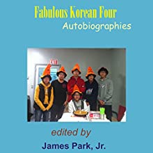 Fabulous Korean Four: Autobiographies Audiobook by James Park, Andrew Mun, Joseph Park Narrated by Charlotte Duckett
