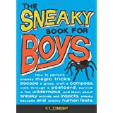 Sneaky Book for Boys: How to perform sneaky magic tricks, escape a grasp, craft a compass, and more ~ Cy Tymony