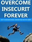 Overcome Insecurity Forever: How to O...