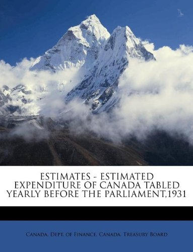 ESTIMATES - ESTIMATED EXPENDITURE OF CANADA TABLED YEARLY BEFORE THE PARLIAMENT,1931