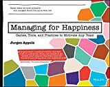 img - for Managing for Happiness: Games, Tools, and Practices to Motivate Any Team book / textbook / text book