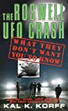 Kal K. Korff The Roswell UFO Crash: What They Don't Want You to Know
