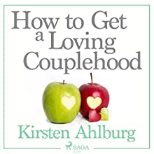 How to Get a Loving Couplehood Audiobook by Kirsten Ahlburg Narrated by Jens Bäckvall