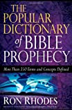 The Popular Dictionary of Bible Prophecy: More than 350 Terms and Concepts Defined (0736924523) by Rhodes, Ron