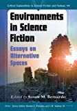 Environments in Science Fiction: Essays on Alternative Spaces (Critical Explorations in Science Fiction and Fantasy)