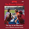 The Spy in the Bleachers: The Boxcar Children, Book 122 (       UNABRIDGED) by Gertrude Chandler Warner Narrated by Tim Gregory