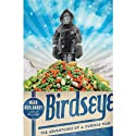 Birdseye: The Adventures of a Curious Man (       UNABRIDGED) by Mark Kurlansky Narrated by Jon Van Ness