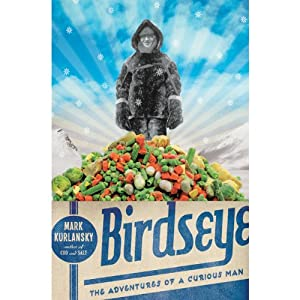 Birdseye: The Adventures of a Curious Man | [Mark Kurlansky]