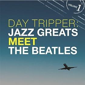 Day Tripper: Jazz Greats Meet The Beatles Volume 1