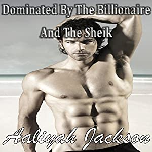 Dominated by the BIllionaire and the Sheik Audiobook