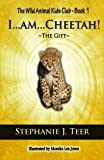 I...am...Cheetah!: The Gift (Chapter Book for Kids 8-10) (The Wild Animal Kids Club) (Volume 1)
