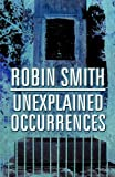 Unexplained Occurrences (1456020641) by Smith, Robin