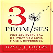 The 3 Promises: Find Joy Every Day. Do What You Love. Make a Difference. (       UNABRIDGED) by David J. Pollay Narrated by David J. Pollay