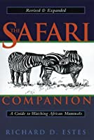 The Safari Companion: A Guide to Watching African Mammals Including Hoofed Mammals, Carnivores, and Primates