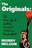 img - for The Originals: The New York Celtics Invent Modern Basketball (Sports and Culture Publication) book / textbook / text book