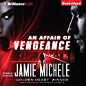 An Affair of Vengeance (       UNABRIDGED) by Jamie Michele Narrated by Hillary Huber