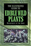 img - for The Illustrated Guide to Edible Wild Plants 1st edition by Department of the Army (2003) Paperback book / textbook / text book
