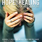 Hope and Healing for Kids Who Cut: Learning to Understand and Help Those Who Self-Injure | Marv Penner