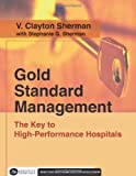 img - for Gold Standard Management: The Key to High-Performance Hospitals (Executive Essentials) by V. Clayton Sherman with Stephanie G. Sherman (2007-10-08) book / textbook / text book