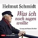 Was ich noch sagen wollte Hörbuch von Helmut Schmidt Gesprochen von: Hanns Zischler