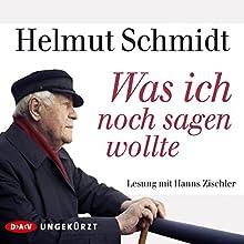 Was ich noch sagen wollte (       ungekürzt) von Helmut Schmidt Gesprochen von: Hanns Zischler