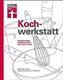 Kochwerkstatt - Küchentechnik, Handwerkszeug, 1000 Tipps & Tricks