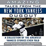 Amazing Tales from the New York Yankees Dugout: A Collection of the Greatest Yankees Stories Ever Told | Ken McMillan,Ed Randall