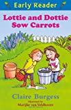 Claire Burgess Lottie and Dottie Sow Carrots (Early Reader)