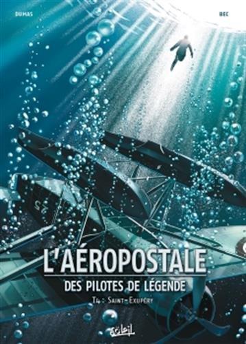 laeropostale-des-pilotes-de-legende-tome-4-saint-exupery