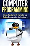 Computer Programming: Linux, Raspberry Pi, Evernote, and Python Programming for Beginners (Computer Programming & Operating Systems)