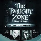 Mrs. Pierce Is Praying for Me: The Twilight Zone Radio Dramas