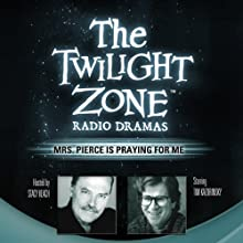 Mrs. Pierce Is Praying for Me: The Twilight Zone Radio Dramas  by Dennis Etchison Narrated by  full cast