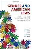 Gender and American Jews: Patterns in Work, Education, and Family in Contemporary Life (HBI Series on Jewish Women)