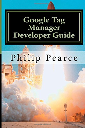 Google Tag Manager Developer Guide: Everything you ever wanted to know to launch successfully
