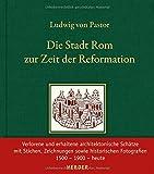 Die Stadt Rom zur Zeit der Reformation: Neu herausgegeben und eingeleitet von Martin Wallraff