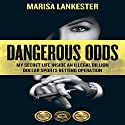 Dangerous Odds: My Secret Life Inside an Illegal Billion Dollar Sports Betting Operation Audiobook by Marisa Lankester Narrated by Patricia Santomasso
