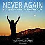 Never Again: Building the Dream House | Richard La Plante