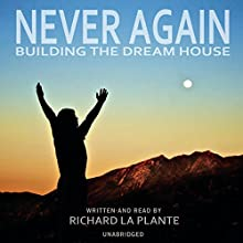 Never Again: Building the Dream House (       UNABRIDGED) by Richard La Plante Narrated by Richard La Plante
