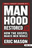 Manhood Restored: How the Gospel Makes Men Whole (DVD Leader Kit) (141587798X) by Eric Mason