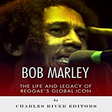 Bob Marley: The Life and Legacy of Reggae's Global Icon (       UNABRIDGED) by Charles River Editors Narrated by Russell Stamets