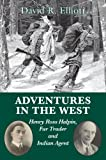 Adventures in the West: Henry Halpin, Fur Trader and Indian Agent