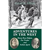 Adventures in the West: Henry Halpin, Fur Trader and Indian Agent ~ Henry Ross Halpin