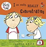 Lauren Child Charlie and Lola: I Am Really, Really Concentrating