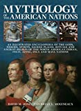 img - for Mythology of the American Nations: An Illustrated Encyclopedia Of The Gods, Heroes, Spirits, Sacred Places, Rituals And Ancient Beliefs Of The North ... Indian, Inuit, Aztec, Inca And Maya Nations book / textbook / text book