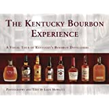 The Kentucky Bourbon Experience A Visual Tour of Kentucky's Bourbon Distilleries