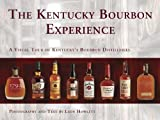 The Kentucky Bourbon Experience A Visual Tour of Kentuckys Bourbon Distilleries