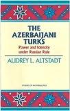 AZERBAIJANI TURKS (HOOVER INST PRESS PUBLICATION)