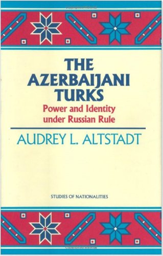 AZERBAIJANI TURKS (HOOVER INST PRESS PUBLICATION)